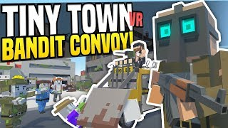 BANDIT CONVOY ATTACKED BY ZOMBIES - Tiny Town VR | Zombie Apocalypse! (HTC Vive Gameplay)