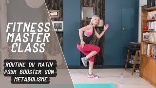 Routine du matin pour booster son métabolisme (15 min) - Fitness Master Class