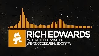 [House] - Rich Edwards - Where I'll Be Waiting (feat. Cozi Zuehlsdorff) [Monstercat Release]