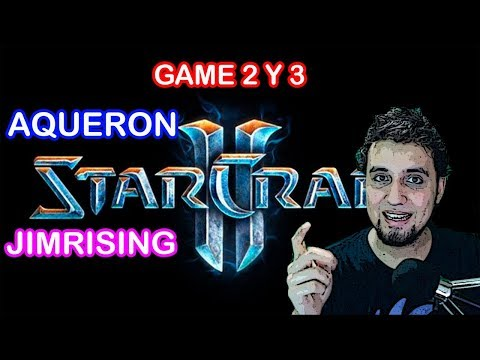AQUERON VS JIM RISING - game 2 y 3 - TERRAN VS ZERG!