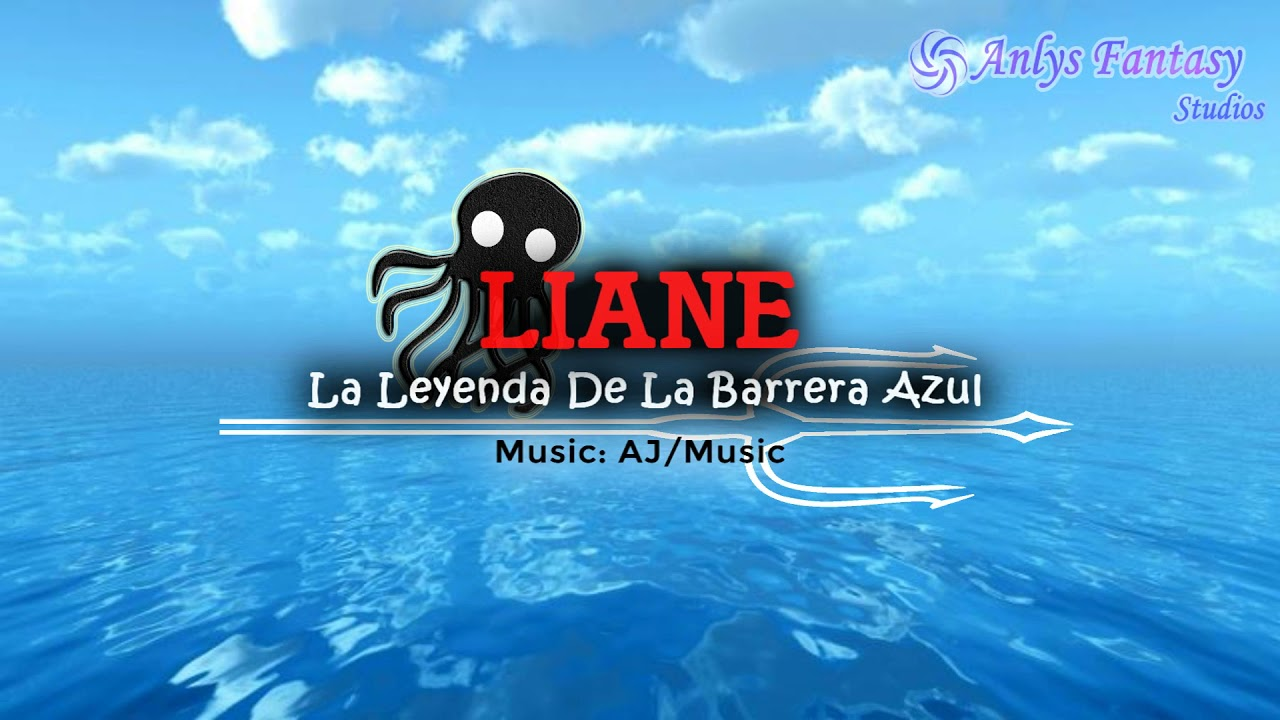 AJ/Music - Mundo Marino「LIANE - La Leyenda De La Barrera Azul」
