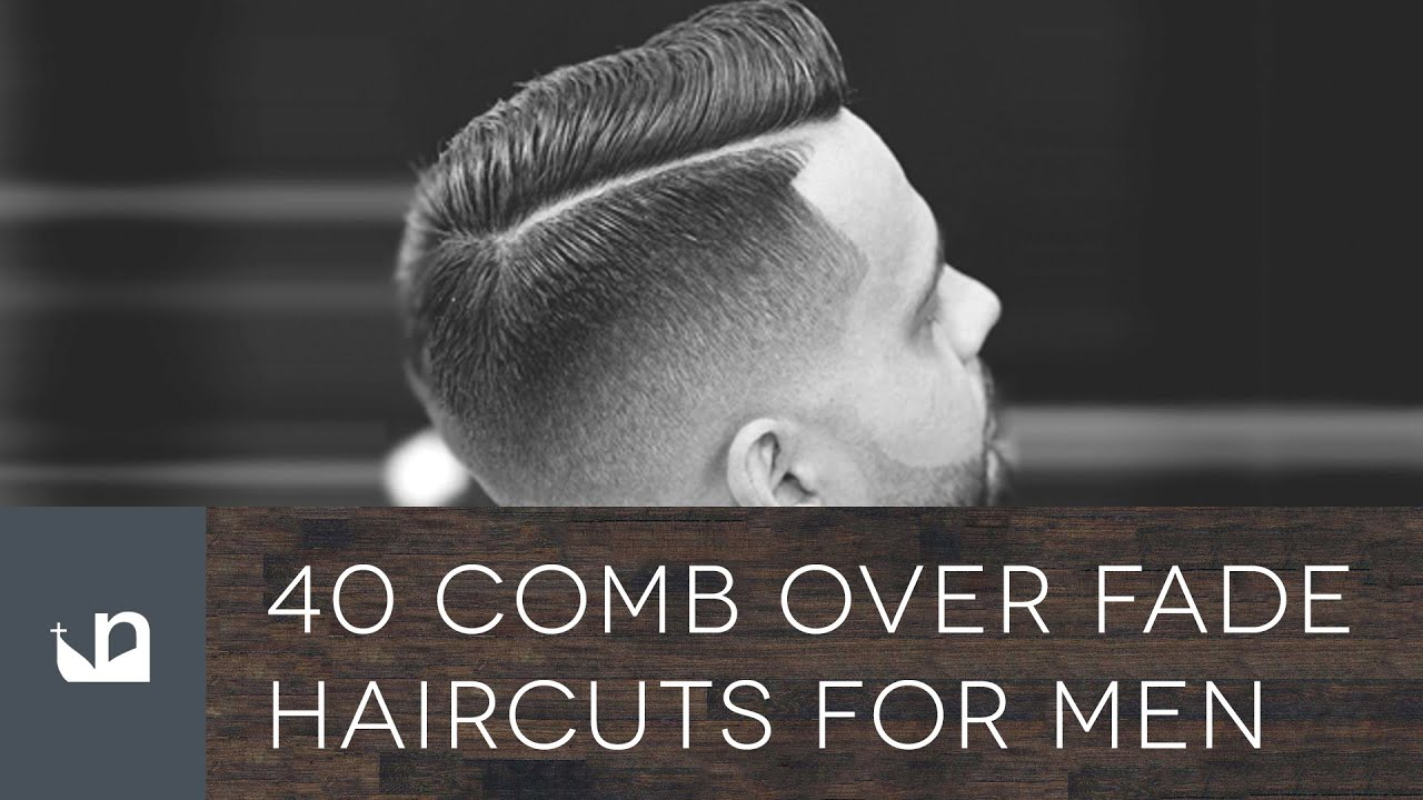 40 Comb Over Fade Haircuts For Men Youtube