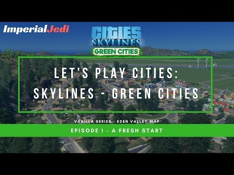 Let's Play Cities: Skylines Green Cities EP1 - A Fresh Start