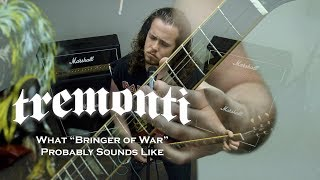 "What Tremonti's ""Bringer of War"" Probably Sounds Like"