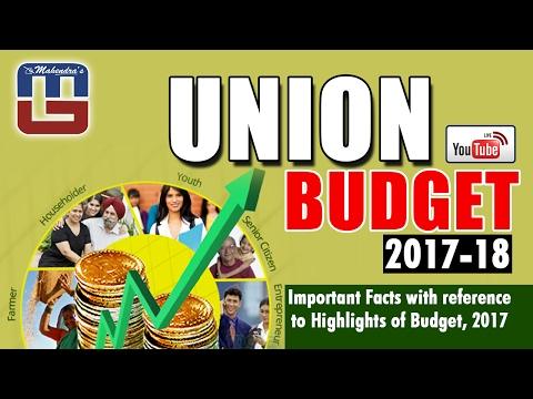 IMPORTANT FACTS WITH REFERENCE TO HIGHLIGHTS OF UNION BUDGET, 2017 - 18