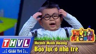 THVL   Thử tài siêu nhí - Tâp 4: Bạo lực ở nhà trẻ - Huỳnh Minh Hoàng (Ku Tin)