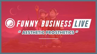 Funny Business LIVE: Aesthetic Prosthetics