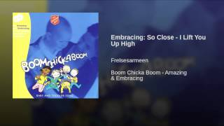 Embracing: So Close - I Lift You Up High
