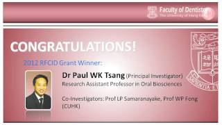 Research Fund for the Control of Infectious Disease 2012 awardees from the HKU Faculty of Dentistry