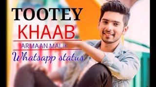 TOOTEY KHAAB SONG | ARMAAN MALIK | WHATSAPP STATUS 2019
