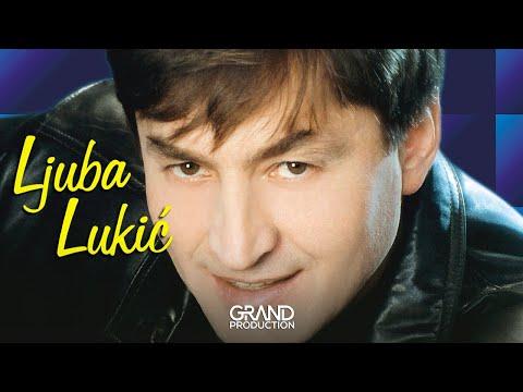Ljuba Lukic - Ona nije kao druge - (Audio 2001)