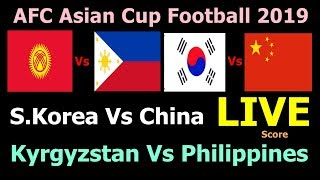 AFC Asian Cup Football Live Score. South Korea Vs China, Kyrgyzstan Vs Philippines Live Today Match