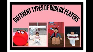 DIFFERENT TYPES OF ROBLOX PLAYERS! - Episode #1