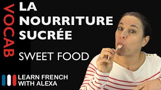 Sweet Food in French (basic French vocabulary from Learn French With Alexa)