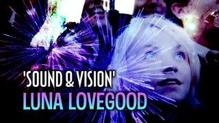Luna | 'Sound & Vision'