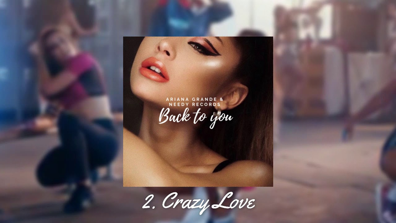 Download Ariana Grande - Crazy Love (Feat. Taylor Swift) [Back to you {EP}] - Needy Records