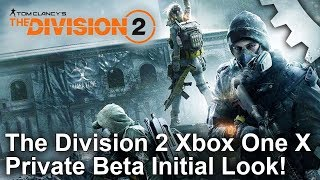 The Division 2 Xbox One X/PC Private Beta First Look! - A Flagship Showing for the Snowdrop Engine?