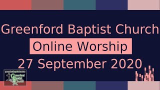 Greenford Baptist Church Sunday Worship (Online) - 27 September 2020