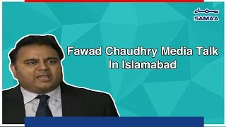 Fawad Chaudhry Media Talk In Islamabad | SAMAA TV | Oct 08 ,2018