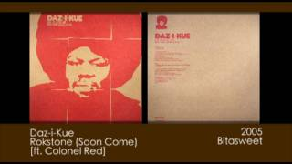 Daz-i-Kue - Rokstone (Soon Come) ft. Colonel Red [2005 | Bitasweet]