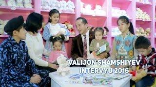 Valijon Shamshiyev (intervyu) 2016