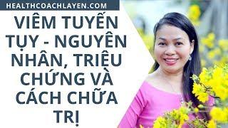 Viêm tuyến tụy - Nguyên nhân, triệu chứng và cách chữa trị - Health Coach La Yến