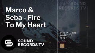 Marco &amp Seba - Fire To My Heart