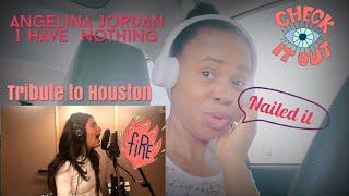 ANGELINA JORDAN// I HAVE NOTHING(WHITENY HOUSTON TRIBUTE) // FRIST TIME REACTION