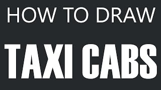 How To Draw A Taxi Cab - Yellow Taxi Drawing (Taxi Cabs)
