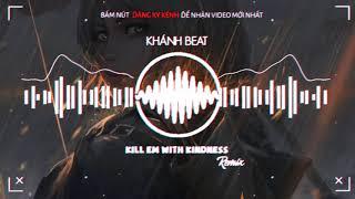 KillEmWithKindness ( Remix ) | Nhạc Tik Tok Gây Nghiện