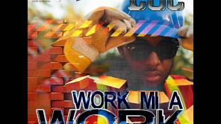 LOC - Work Mi A Work | February 2014 | Wiletunes - Ward21 Music