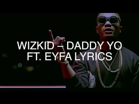 Wizkid Daddy Yo Lyrics ft Efya