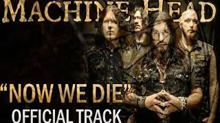 MACHINE HEAD -  Now We Die (OFFICIAL TRACK)