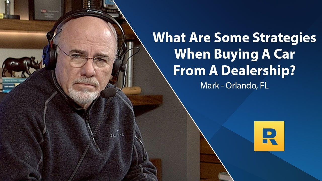 Dave ramsey endorsed car dealer - What Are Some Strategies To Buying A Car From A Dealership The Dave Ramsey Show