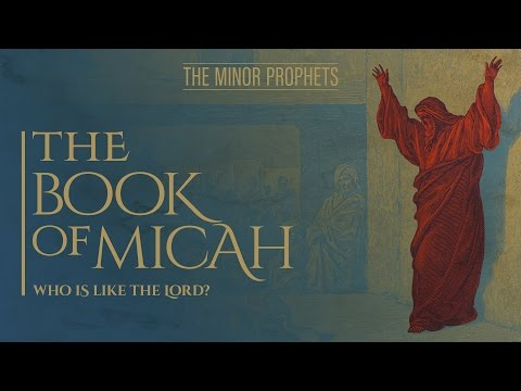 The Minor Prophets: Micah - Who is Like the LORD?