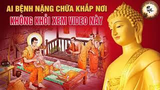 Người Bệnh Nặng Chữa Chạy Khắp Nơi Không Khỏi nghe video này Triết Lý Nhà Phật nhất định phải biết