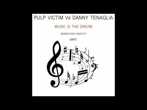 Pulp Victim Vs Danny Tenaglia - Music Is the Dream (Mixmachine Mashup)