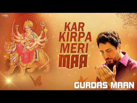 Kar Kirpa Meri Maa - Gurdas Maan | Jatinder Shah | Mata Ki Bhetein | Navratri 2016 songs