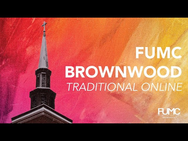 FUMC Brownwood Traditional Aug 1, 2021