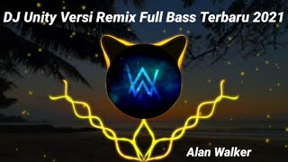 Dj Alan Walker Unity Versi Remix Full Bass Remedeus Remix Terbaru 2021