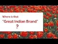 "Where is that ""Great Indian Brand"" ?"