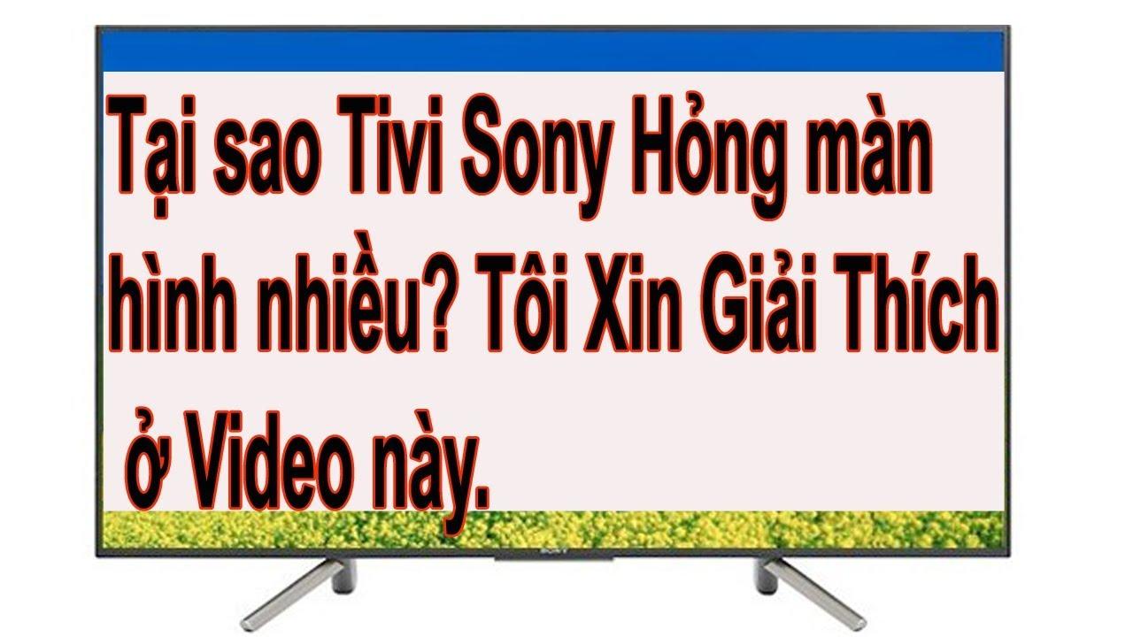Tại sao Tivi Sony Hỏng màn hình nhiều? Tôi Xin Giải Thích ở Video này.