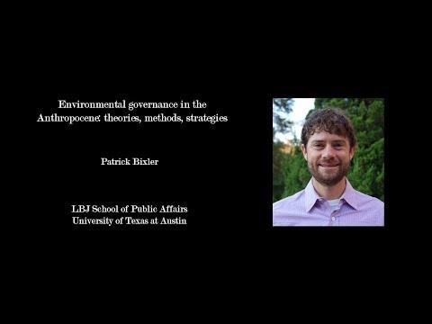 Patrick Bixler - Environmental governance in the Anthropocene: theories, methods, strategies