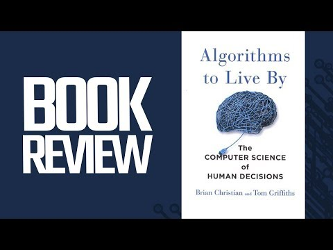 Algorithms To Live By (Book Review) - By  Brian Christian & Tom Griffiths