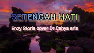 ENZY STORIA- SETENGAH HATI (Lirik) cover Dr Cahya aris
