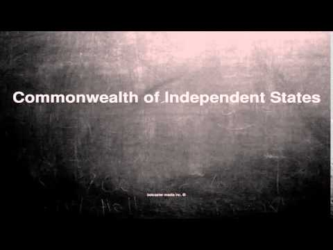 Medical vocabulary: What does Commonwealth of Independent States mean