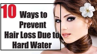Prevent Hair Loss | 10 Ways to Prevent Hair Loss Due to Hard Water