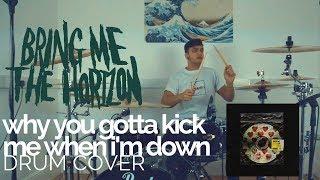 why you gotta kick me when i'm down - Bring Me The Horizon - Drum Cover