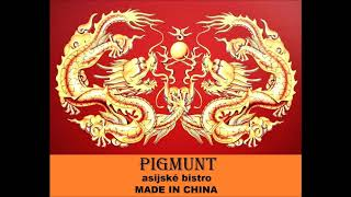 Pigmunt ( asijské bistro ) MADE IN CHINA