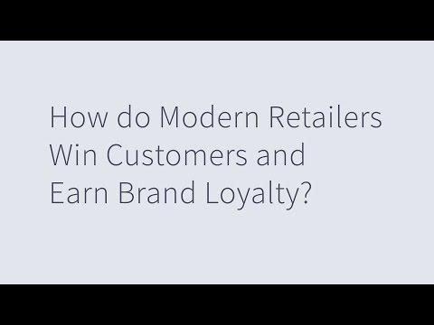 How do Modern Retailers Win Customers and Earn Brand Loyalty?